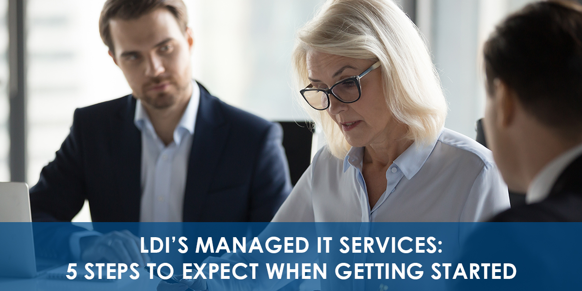 5 Steps to Expect When Engaging with LDIs Managed IT Services